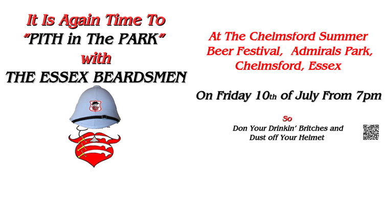 On Friday July 10th it's time to &ldquo;<em>PITH in the PARK&rdquo;</em> with The Essex Beardsmen at Chelmsford Summer Beer Festival, Admirals Park, Chelmsford, Essex. &ldquo;Don Your Drinkin' Britches and Dust Off Your Helmet!&rdquo;