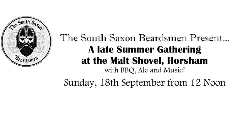 The South Saxon Beardsmen's Late Summer Gathering is on Sunday 18th September from 12 noon at The Malt Shovel, Springfield Road, Horsham, West Sussex