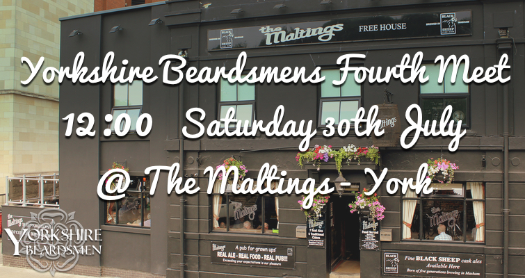 The Yorkshire Beardsmen's 4th meet at 12:00 Saturday 30th July at The Maltings, Tanner's Moat, York YO1 6HU