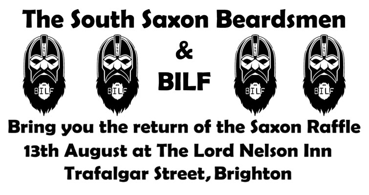 The South Saxon Beardsmen and BILF bring you the return of the Saxon Raffle on 13th August at The Lord Nelson Inn, Trafalgar St, Brighton from midday