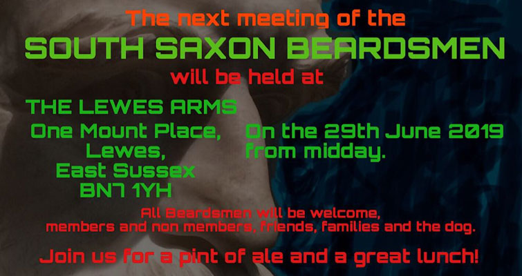 The South Saxon Beardsmen meet at The Lewes Arms, One Mount Place, Lewes, East Sussex BN7 1YH on 29th June 2019 from midday. All Beardsmen will be wecome, members and non-members, friends, families and the dog. Join us for a pint of ale and a great lunch!