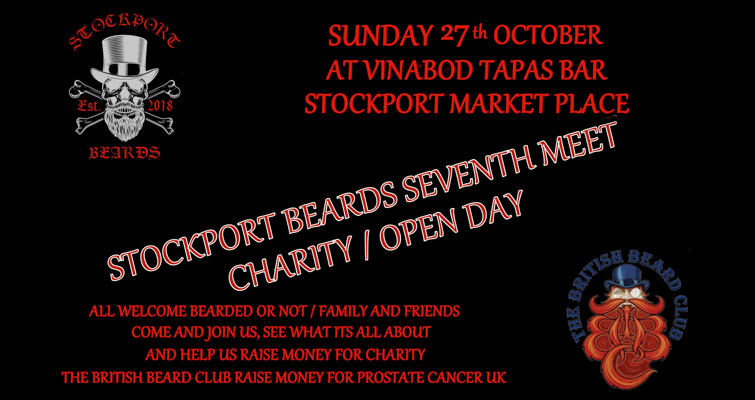Stockport Beards 7th Meet, our Charity and Open Day on Sunday 27th October. Meeting At Vinabod Tapas Bar, Stockport Market Place From 2pm. All Welcome - Bearded or Not! Come and Join us!  See what it's all about! Stockport Beards is Stockport's Member Thatch of The British Beard Club, raising funds for Prostate Cancer UK.