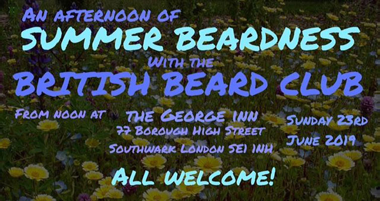 Summer Beardness - The annual Summer Gathering and Sunday Lunch event of The British Beard Club to be held at The George Inn, 77 Borough High Street, Southwark, London SE1 1NH. All welcome to join us from noon onwards on the 23rd June 2019.