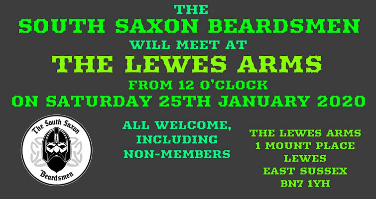 The South Saxon Beardsmen will meet from 12 o'clock at The Lewes Arms on Saturday 25th January 2020. The Lewes Arms, 1 Mount Place, Lewes, East Sussex BN7 1YH All welcome, including non-members.