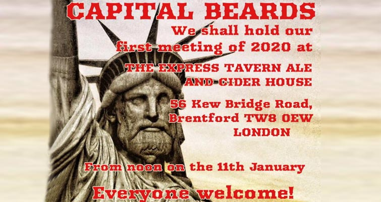Capital Beards will hold their first meeting of the New Year at The Express Tavern Ale and Cider House, 56 Kew Bridge Road, Brentford TW8 0EW. All welcome to join us for a social afternoon from midday on 11th January